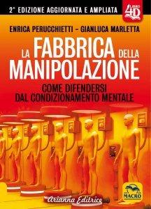 LA FABBRICA DELLA MANIPOLAZIONE Come i poteri forti plasmano le nostre menti per renderci sudditi del nuovo ordine mondiale di Enrica Perucchietti, Gianluca Marletta