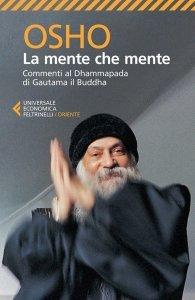 LA MENTE CHE MENTE (EBOOK) Commenti al Dhammapada di Gautama il Buddha di Osho