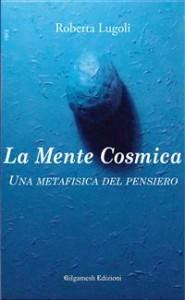 LA MENTE COSMICA (EBOOK) Una metafisica del pensiero di Roberta Lugoli