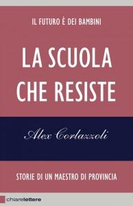 LA SCUOLA CHE RESISTE (EBOOK) Storie di un maestro di provincia di Alex Corlazzoli
