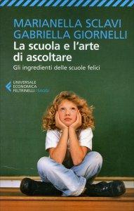 LA SCUOLA E L'ARTE DI ASCOLTARE Gli ingredienti delle scuole felici di Marianella Sclavi, Gabriella Giornelli