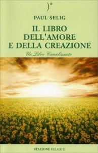 IL LIBRO DELL'AMORE E DELLA CREAZIONE Un Libro Canalizzato di Paul Selig