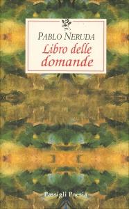 IL LIBRO DELLE DOMANDE di Pablo Neruda