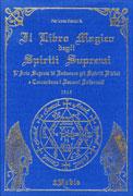 IL LIBRO MAGICO DEGLI SPIRITI SUPREMI L'arte segreta di invocare gli spiriti divini e comandare i demoni infernali di Pier Luca Pierini