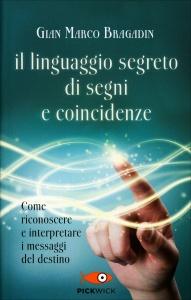IL LINGUAGGIO SEGRETO DI SEGNI E COINCIDENZE Come riconoscere e interpretare i messaggi del destino di Gian Marco Bragadin