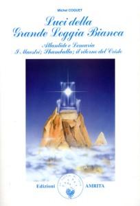 LUCI DELLA GRANDE LOGGIA BIANCA Atlantide e Lemuria - I Maestri - Shamballa - Il ritorno del Cristo di Michel Coquet