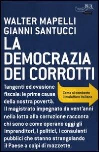 LA DEMOCRAZIA DEI CORROTTI Come si combatte il malaffare italiano di Walter Mapelli, Gianni Santucci