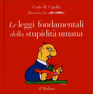 LE LEGGI FONDAMENTALI DELLA STUPIDITà UMANA di Carlo M. Cipolla, Altan