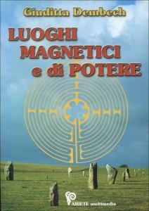 LUOGHI MAGNETICI E DI POTERE di Giuditta Dembech