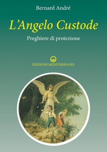 L'Angelo Custode - Preghiere di Protezione (eBook)