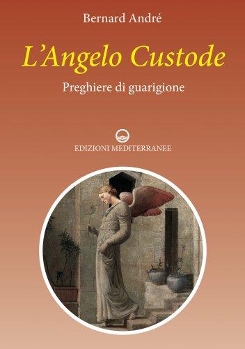 L'Angelo Custode - Preghiere di Guarigione (eBook)