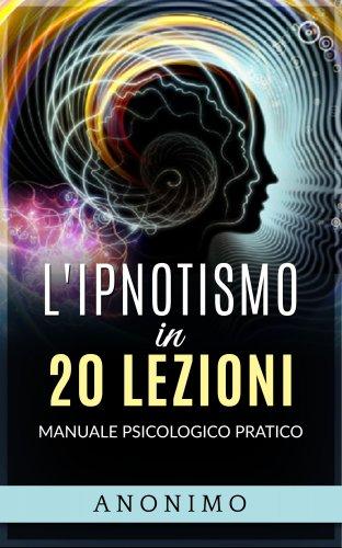L'Ipnotismo in 20 Lezioni (eBook)