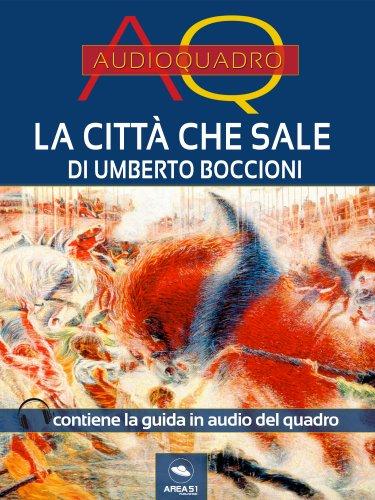 La Città che Sale di Umberto Boccioni (eBook)