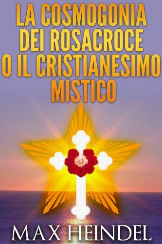 La Cosmogonia dei Rosacroce o il Cristianesimo Mistico (eBook)