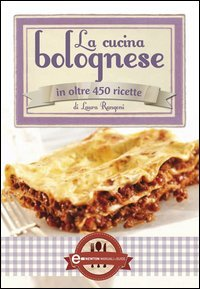 La Cucina Bolognese in Oltre 450 Ricette (eBook)