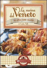 La Cucina del Veneto in Oltre 600 Ricette (eBook)
