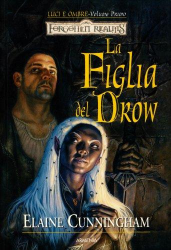 Luci e Ombre - Volume 1: La Figlia del Drow