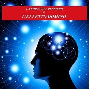 La Forza del Pensiero e l'Effetto Domino (eBook)