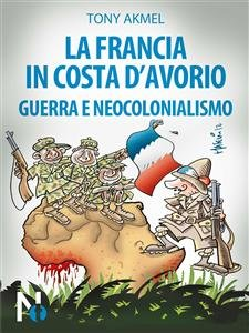 La Francia in Costa d'Avorio: Guerra e Neocolonialismo (eBook)