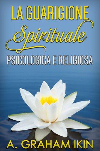 La Guarigione Spirituale, Psicologica e Religiosa (eBook)
