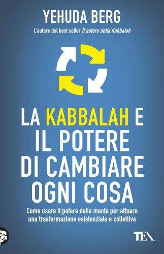 La Kabbalah e il Potere di Cambiare Ogni Cosa (eBook)
