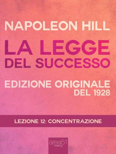 La Legge del Successo. Lezione 12: Concentrazione (eBook)