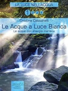 La Luce nell'Acqua vol.1 - Le Acque a Luce Bianca (eBook)