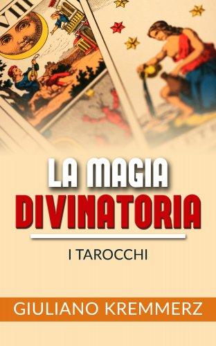 La Magia Divinatoria - I Tarocchi (eBook)