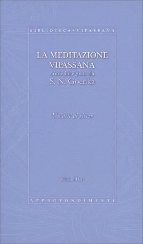La Meditazione Vipassana come insegnata da S. N. Goenka