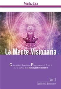 La Mente Visionaria Vol.1: Equilibrio & Benessere (eBook)