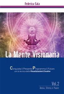 La Mente Visionaria Vol.2: Ansia, Stress & Paure (eBook)