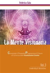 La Mente Visionaria  Vol.3: Leadership & Autostima (eBook)