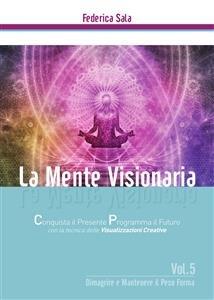 La Mente Visionaria Vol.5: Dimagrire & Mantenere il Peso Forma (eBook)