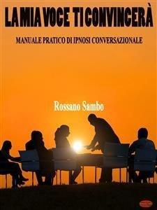 La Mia Voce Ti Convincerà (eBook)