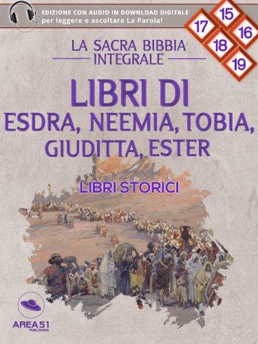 La Sacra Bibbia integrale Vol. 15, 16, 17, 18, 19: Libri di Esdra, Neemia, Tobia, Giuditta, Ester - Libri storici (eBook)