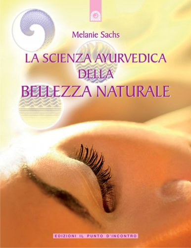 La Scienza Ayurvedica della Bellezza Naturale (eBook)