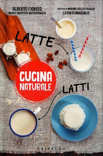 Cucina Naturale - Latte, Latti