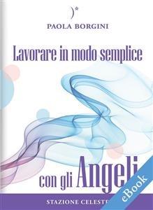 Lavorare in Modo Semplice con gli Angeli (eBook)