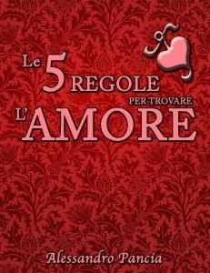Le 5 Regole per Trovare l'Amore (eBook)