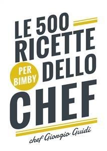Le 500 Ricette dello Chef (per Bimby) eBook