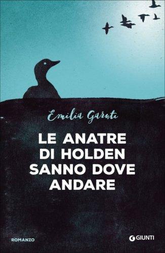 Le Anatre di Holden Sanno dove Andare