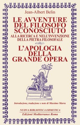 Le Avventure del Filosofo Sconosciuto alla Ricerca e nell'Invenzione della Pietra Filosofale (eBook)