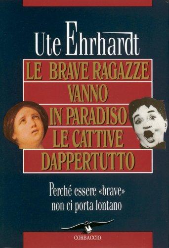 Le Brave Ragazze Vanno in Paradiso le Cattive Dappertutto (eBook)