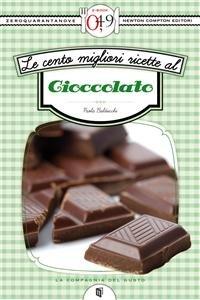 Le Cento Migliori Ricette al Cioccolato (eBook)