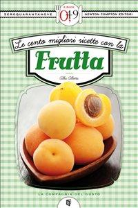 Le Cento Migliori Ricette con la Frutta (eBook)