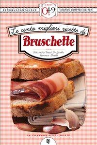 Le Cento Migliori Ricette di Bruschette (eBook)