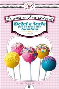 Le Cento Migliori Ricette di Dolci e Torte per le Feste dei Bambini (eBook)