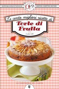 Le Cento Migliori Ricette di Torte di Frutta (eBook)