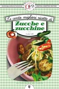 Le Cento Migliori Ricette di Zucche e Zucchine (eBook)