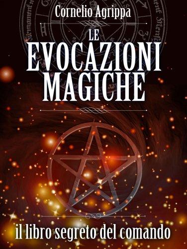 Le Evocazioni Magiche - Il Libro Segreto del Comando (eBook)